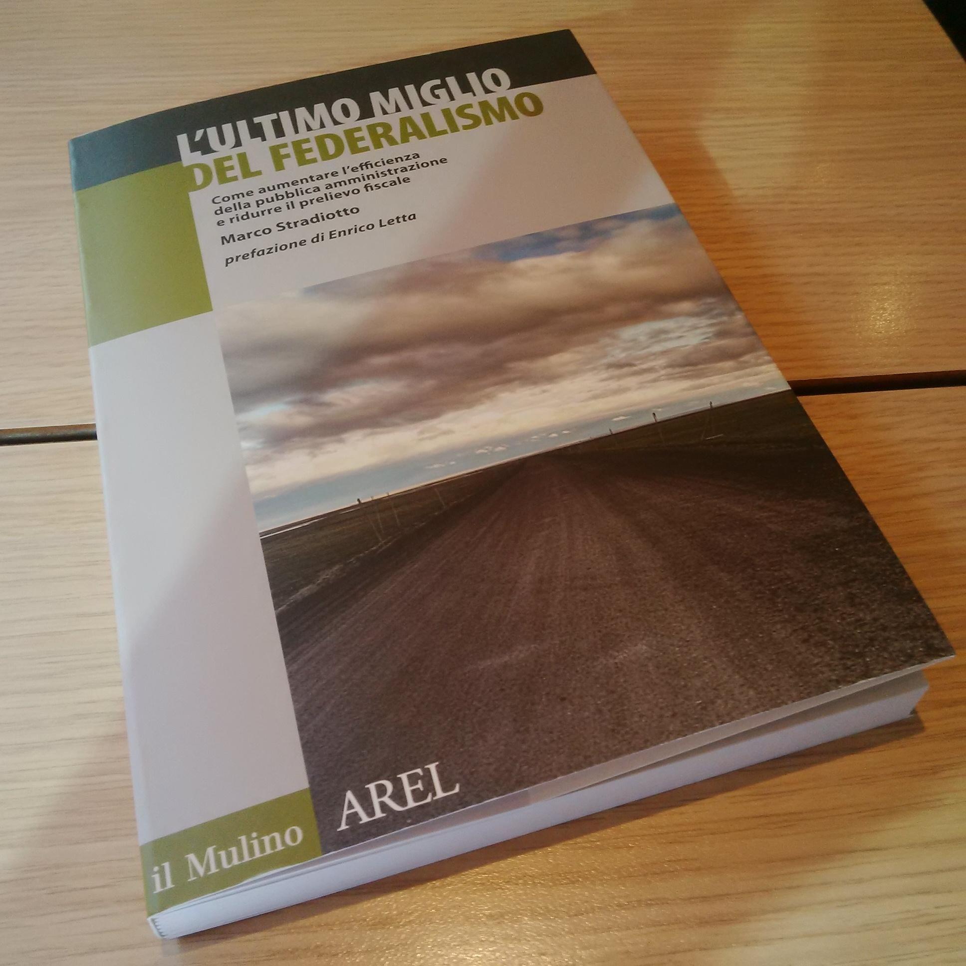 """E' uscito il mio libro: """"L'Ultimo miglio del Federalismo"""", prefazione di Enrico Letta"""